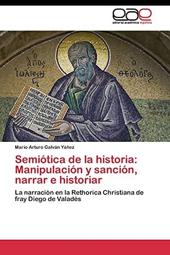 9783844344141: Semiótica de la historia: Manipulación y sanción, narrar e historiar: La narración en la Rethorica Christiana de fray Diego de Valadés (Spanish Edition)