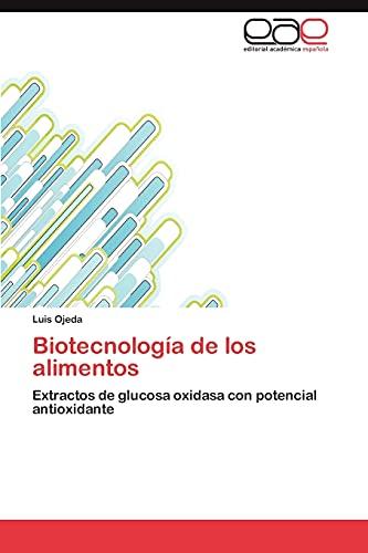 9783844344523: Biotecnología de los alimentos: Extractos de glucosa oxidasa con potencial antioxidante (Spanish Edition)