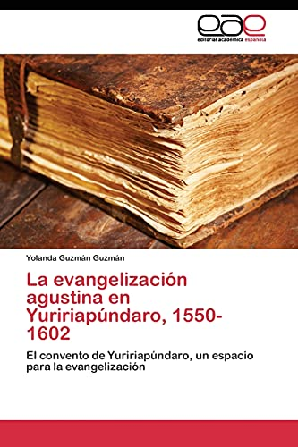 9783844344592: La evangelización agustina en Yuririapúndaro, 1550-1602: El convento de Yuririapúndaro, un espacio para la evangelización (Spanish Edition)