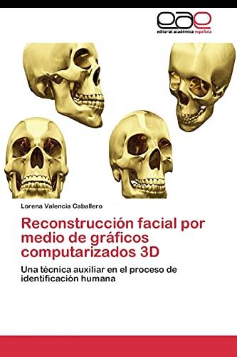 9783844344622: Reconstrucción facial por medio de gráficos computarizados 3D: Una técnica auxiliar en el proceso de identificación humana (Spanish Edition)