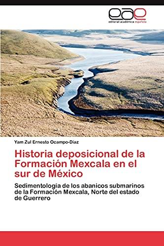 Historia Deposicional de La Formacion Mexcala En El Sur de Mexico: Yam Zul Ernesto Ocampo-DÃaz