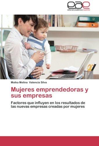 9783844345087: Mujeres emprendedoras y sus empresas: Factores que influyen en los resultados de las nuevas empresas creadas por mujeres (Spanish Edition)