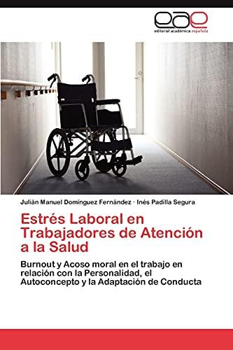 9783844345162: Estrés Laboral en Trabajadores de Atención a la Salud: Burnout y Acoso moral en el trabajo en relación con la Personalidad, el Autoconcepto y la Adaptación de Conducta (Spanish Edition)