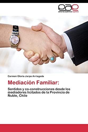 9783844345728: Mediación Familiar:: Sentidos y co-construcciones desde los mediadores licitados de la Provincia de Ñuble, Chile (Spanish Edition)
