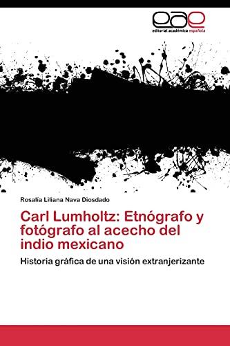 Carl Lumholtz: Etnà grafo y fotà grafo al acecho del indio mexicano