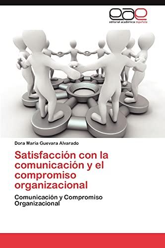 9783844346565: Satisfacción con la comunicación y el compromiso organizacional: Comunicación y Compromiso Organizacional (Spanish Edition)