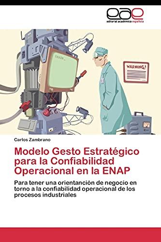 9783844346633: Modelo Gesto Estratégico para la Confiabilidad Operacional en la ENAP: Para tener una orientanción de negocio en torno a la confiabilidad operacional de los procesos industriales (Spanish Edition)
