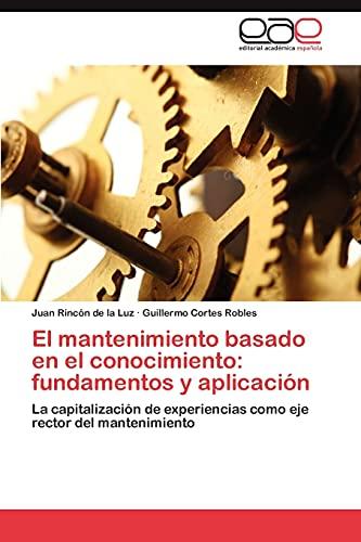 9783844346787: El mantenimiento basado en el conocimiento: fundamentos y aplicación: La capitalización de experiencias como eje rector del mantenimiento (Spanish Edition)