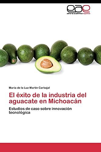 9783844347074: El éxito de la industria del aguacate en Michoacán: Estudios de caso sobre innovación tecnológica (Spanish Edition)