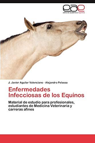 Enfermedades Infecciosas de Los Equinos: J. Javier Aguilar Valenciano