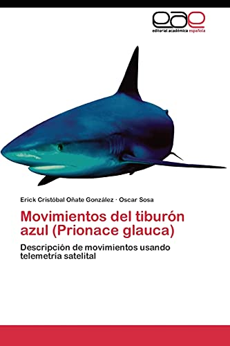 9783844347609: Movimientos del tiburón azul (Prionace glauca): Descripción de movimientos usando telemetría satelital (Spanish Edition)
