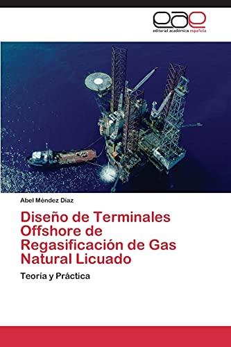 9783844347821: Diseño de Terminales Offshore de Regasificación de Gas Natural Licuado: Teoría y Práctica (Spanish Edition)