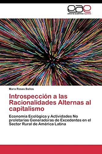 9783844348095: Introspección a las Racionalidades Alternas al capitalismo: Economía Ecológica y Actividades No proletarias Generadoras de Excedentes en el Sector Rural de América Latina (Spanish Edition)