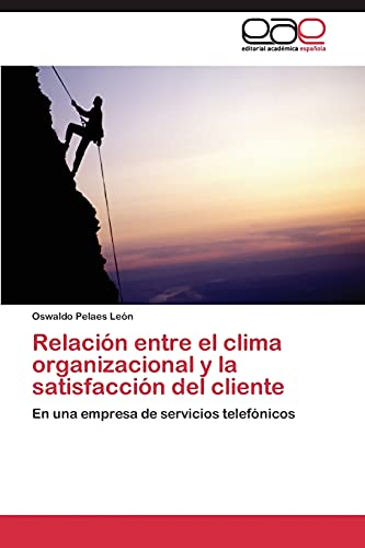 9783844348125: Relación entre el clima organizacional y la satisfacción del cliente: En una empresa de servicios telefónicos (Spanish Edition)