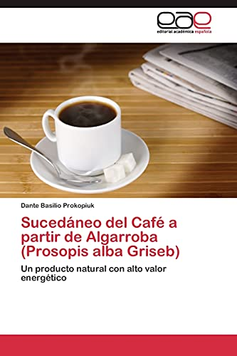 9783844348200: Sucedáneo del Café a partir de Algarroba (Prosopis alba Griseb): Un producto natural con alto valor energético (Spanish Edition)