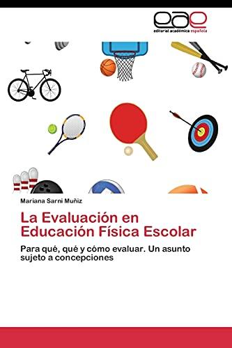 9783844348255: La Evaluación en Educación Física Escolar: Para qué, qué y cómo evaluar. Un asunto sujeto a concepciones (Spanish Edition)