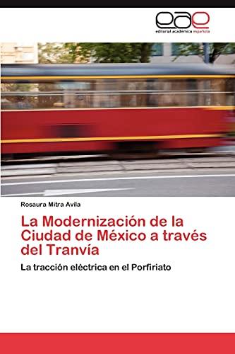 La Modernizacion de La Ciudad de Mexico a Traves del Tranvia: Rosaura Mitra Avila