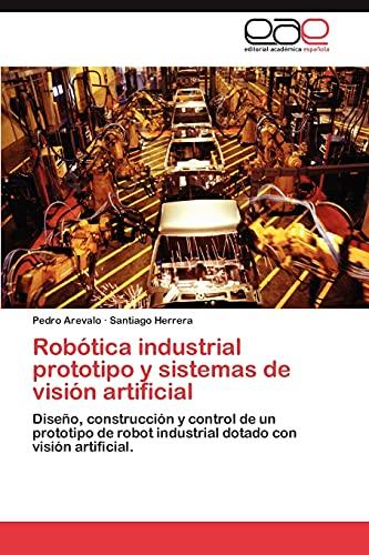 9783844348484: Robótica industrial prototipo y sistemas de visión artificial: Diseño, construcción y control de un prototipo de robot industrial dotado con visión artificial. (Spanish Edition)