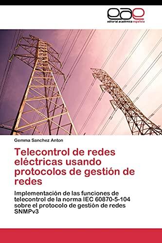 9783844348491: Telecontrol de redes eléctricas usando protocolos de gestión de redes: Implementación de las funciones de telecontrol de la norma IEC 60870-5-104 ... de gestión de redes SNMPv3 (Spanish Edition)
