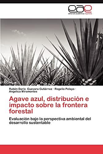 9783844348514: Agave azul, distribución e impacto sobre la frontera forestal: Evaluación bajo la perspectiva ambiental del desarrollo sustentable (Spanish Edition)