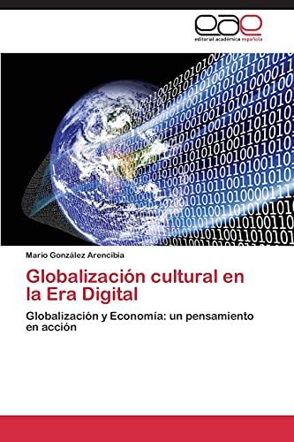 9783844348538: Globalización cultural en la Era Digital: Globalización y Economía: un pensamiento en acción (Spanish Edition)