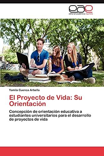 9783844348736: El Proyecto de Vida: Su Orientación: Concepción de orientación educativa a estudiantes universitarios para el desarrollo de proyectos de vida (Spanish Edition)