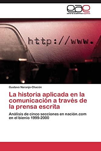 9783844348996: La historia aplicada en la comunicación a través de la prensa escrita: Análisis de cinco secciones en nación.com en el bienio 1999-2000
