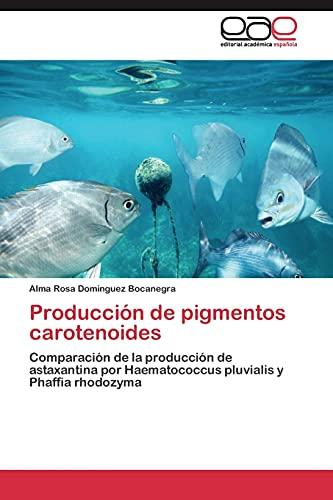 9783844349016: Producción de pigmentos carotenoides: Comparación de la producción de astaxantina por Haematococcus pluvialis y Phaffia rhodozyma (Spanish Edition)