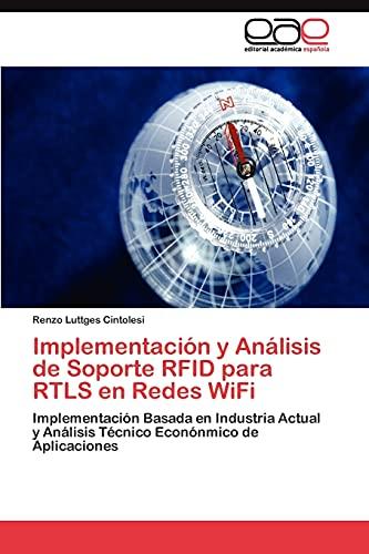 9783844349269: Implementación y Análisis de Soporte RFID para RTLS en Redes WiFi: Implementación Basada en Industria Actual y Análisis Técnico Econónmico de Aplicaciones (Spanish Edition)