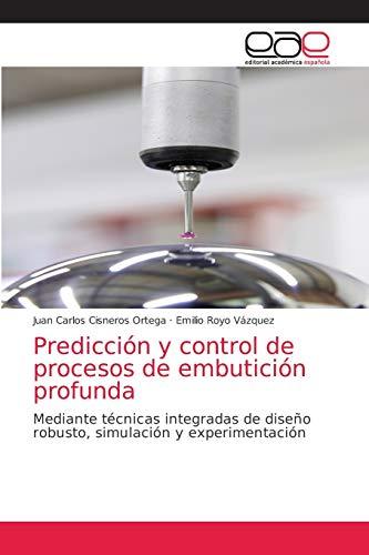 9783844349436: Predicción y control de procesos de embutición profunda: Mediante técnicas integradas de diseño robusto, simulación y experimentación (Spanish Edition)