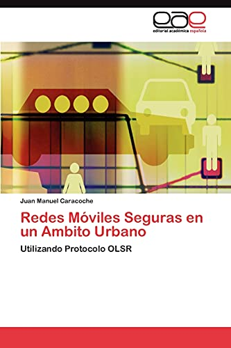 9783844349474: Redes Móviles Seguras en un Ambito Urbano: Utilizando Protocolo OLSR (Spanish Edition)
