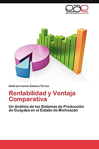 9783844349801: Rentabilidad y Ventaja Comparativa: Un Análisis de los Sistemas de Producción de Guayaba en el Estado de Michoacán (Spanish Edition)