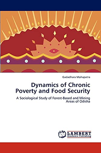 9783844350487: Dynamics of Chronic Poverty and Food Security: A Sociological Study of Forest-Based and Mining Areas of Odisha