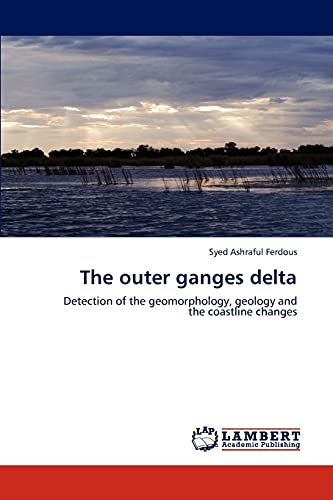 9783844358735: The outer ganges delta: Detection of the geomorphology, geology and the coastline changes