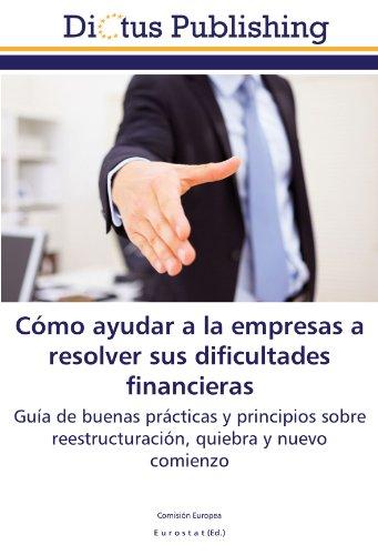 9783844361551: Cómo ayudar a la empresas a resolver sus dificultades financieras: Guía de buenas prácticas y principios sobre reestructuración, quiebra y nuevo comienzo (Spanish Edition)