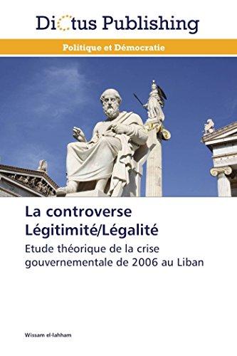 9783844364217: La controverse Légitimité/Légalité: Etude théorique de la crise gouvernementale de 2006 au Liban (Omn.Dictus) (French Edition)