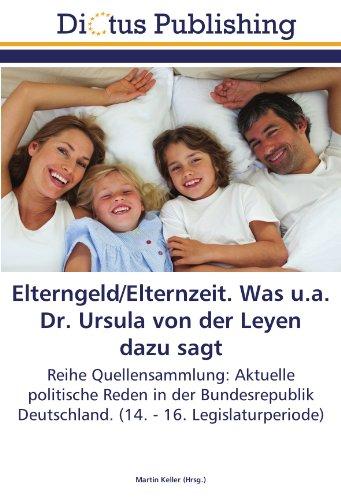 Elterngeld/Elternzeit. Was u.a. Dr. Ursula von der Leyen dazu sagt: Reihe Quellensammlung: Aktuelle...