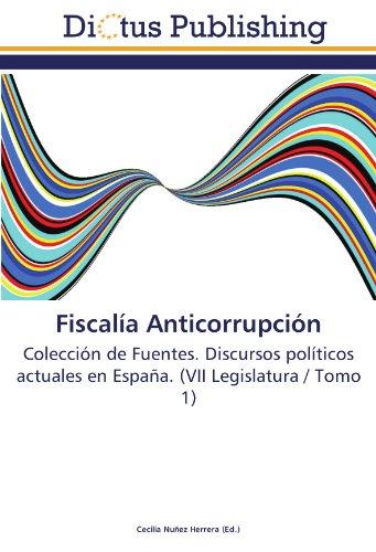 9783844376975: Fiscalía Anticorrupción: Colección de Fuentes. Discursos políticos actuales en España. (VII Legislatura / Tomo 1)