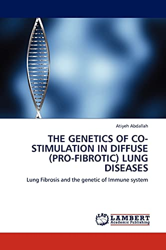 9783844380071: THE GENETICS OF CO-STIMULATION IN DIFFUSE (PRO-FIBROTIC) LUNG DISEASES: Lung Fibrosis and the genetic of Immune system