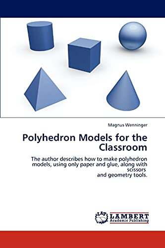 9783844380224: Polyhedron Models for the Classroom: The author describes how to make polyhedron models, using only paper and glue, along with scissors and geometry tools.