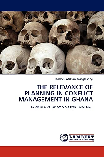 The Relevance of Planning in Conflict Management: Thaddeus Arkum Aasoglenang