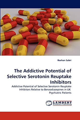 9783844381863: The Addictive Potential of Selective Serotonin Reuptake Inhibitors: Addictive Potential of Selective Serotonin Reuptake Inhibitors Relative to Benzodiazepines in UK Psychiatric Patients