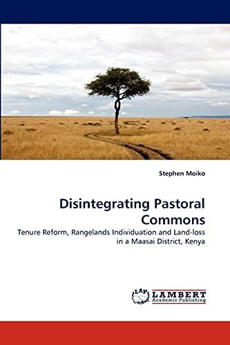 Disintegrating Pastoral Commons: Tenure Reform, Rangelands Individuation: Moiko, Stephen