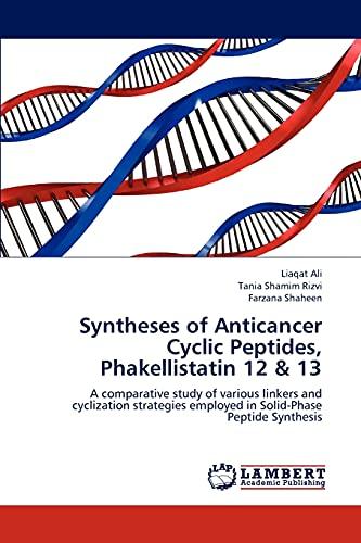 Syntheses of Anticancer Cyclic Peptides, Phakellistatin 12: Ali Liaqat (author),