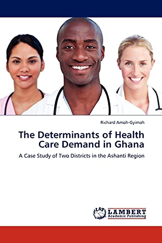 9783844385908: The Determinants of Health Care Demand in Ghana: A Case Study of Two Districts in the Ashanti Region