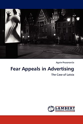 Fear Appeals in Advertising: The Case of Latvia: Agate ProzoroviÄ a