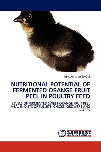 9783844386462: NUTRITIONAL POTENTIAL OF FERMENTED ORANGE FRUIT PEEL IN POULTRY FEED: LEVELS OF FERMENTED SWEET ORANGE FRUIT PEEL MEAL IN DIETS OF PULLETS, CHICKS, GROWERS AND LAYERS