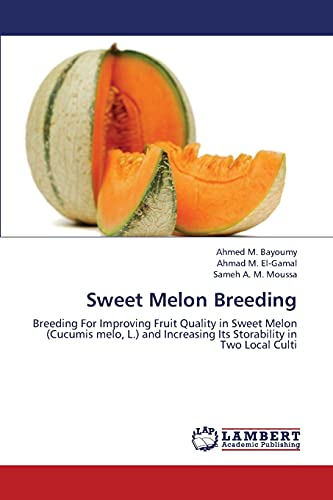 9783844387179: Sweet Melon Breeding: Breeding For Improving Fruit Quality in Sweet Melon (Cucumis melo, L.) and Increasing Its Storability in Two Local Culti
