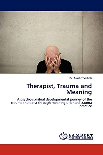 9783844387285: Therapist, Trauma and Meaning: A psycho-spiritual developmental journey of the trauma therapist through meaning-oriented trauma practice
