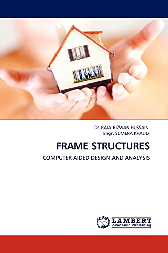 FRAME STRUCTURES: COMPUTER AIDED DESIGN AND ANALYSIS: Dr. RAJA RIZWAN